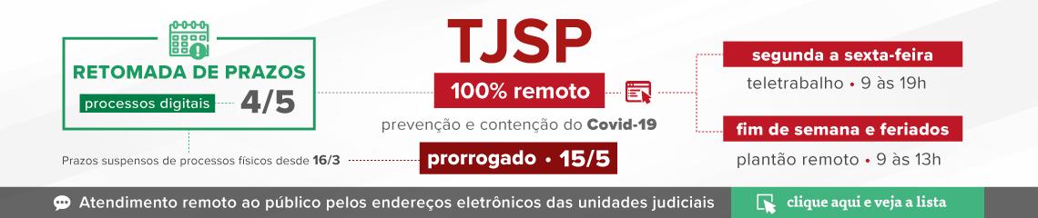 TJSP 100% remoto de 25/3 a 30/4 para prevenção e contenção do Covid-19. Clique aqui para obter o endereço eletrônico das unidades judiciais para atendimento remoto